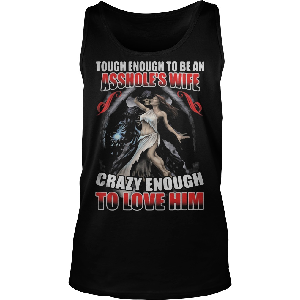 Tough Enough To Be An Asshole's Wife Crazy Enough To Love Him Tanktop