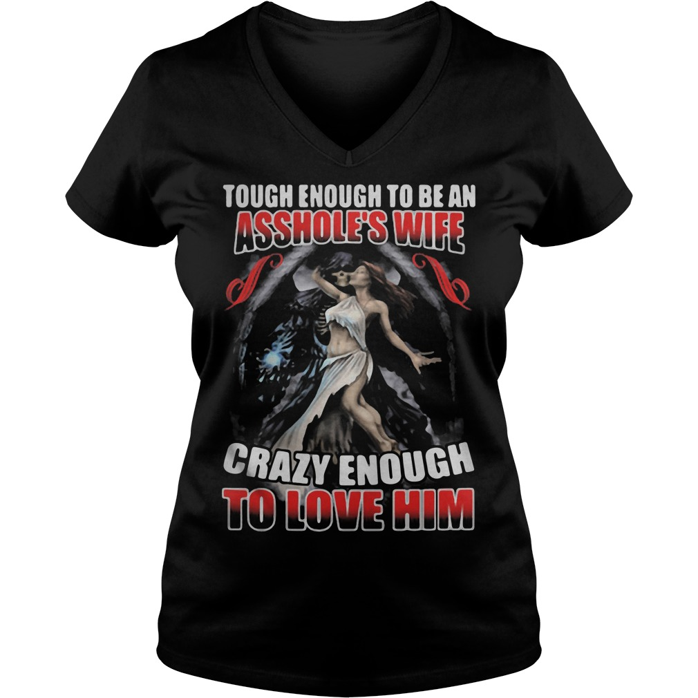 Tough Enough To Be An Asshole's Wife Crazy Enough To Love Him V Neck