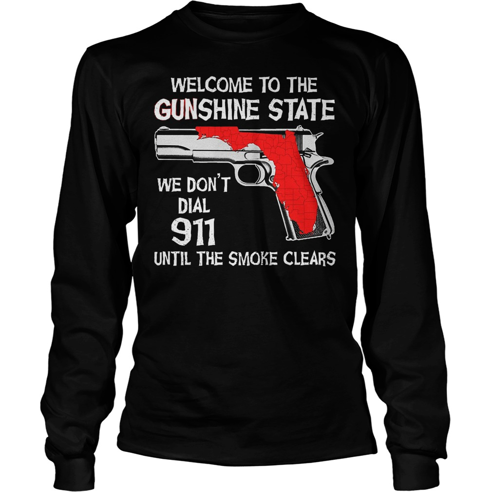 Welcome To The Gunshine State We Don't Dial 911 Until The Smoke Clears Longslevee