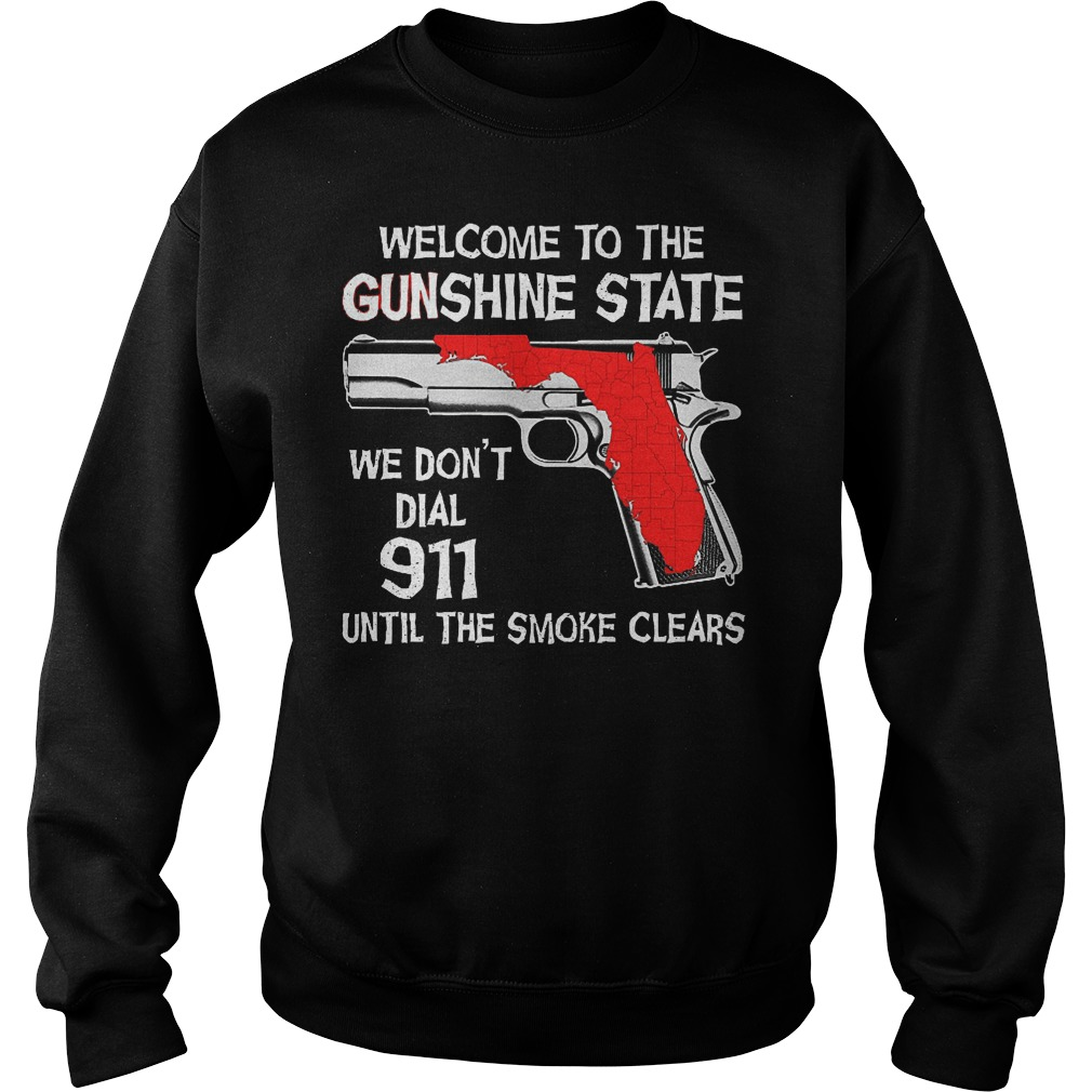 Welcome To The Gunshine State We Don't Dial 911 Until The Smoke Clears Sweater