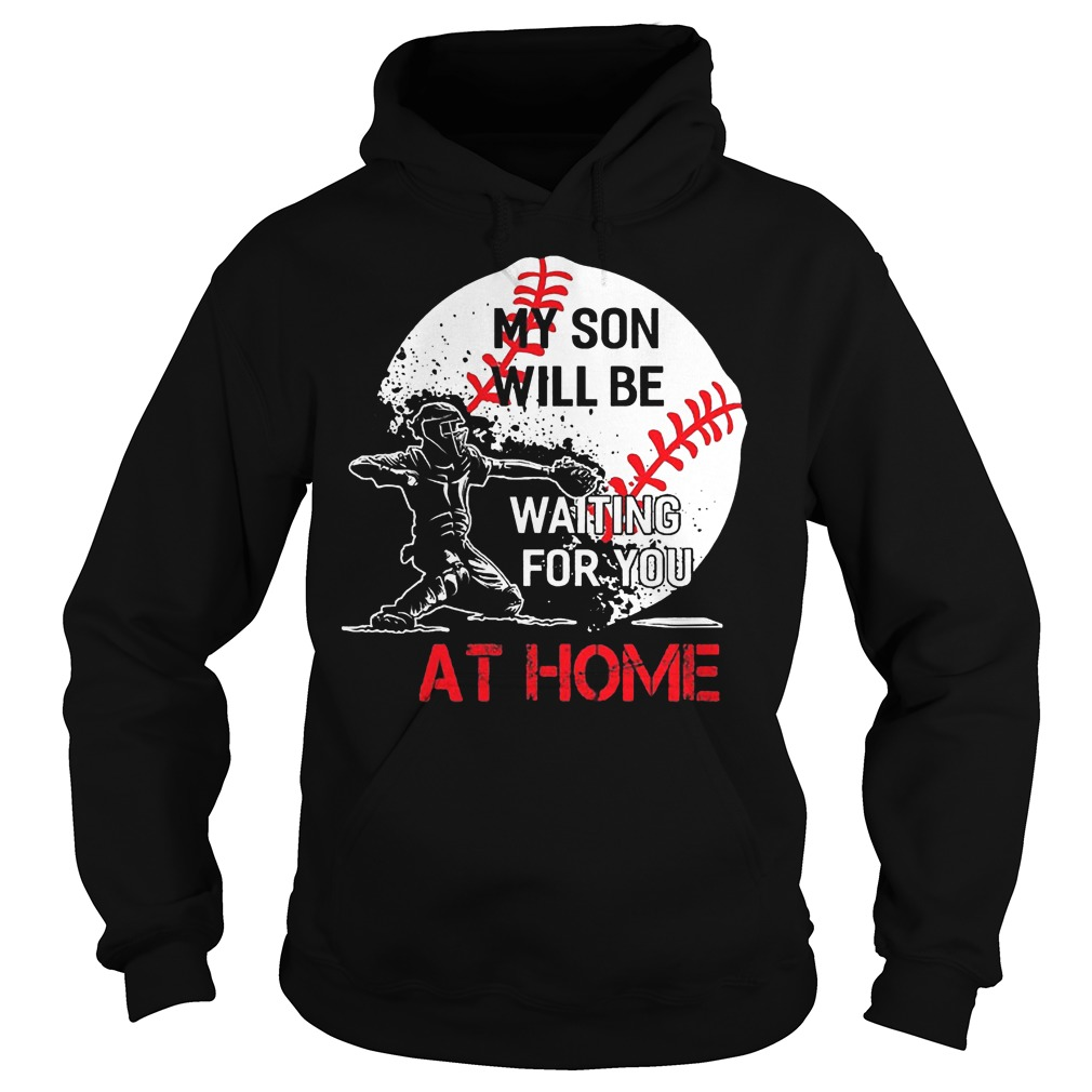 Baseball My Son Will Be Waiting For You At Home Hoodie