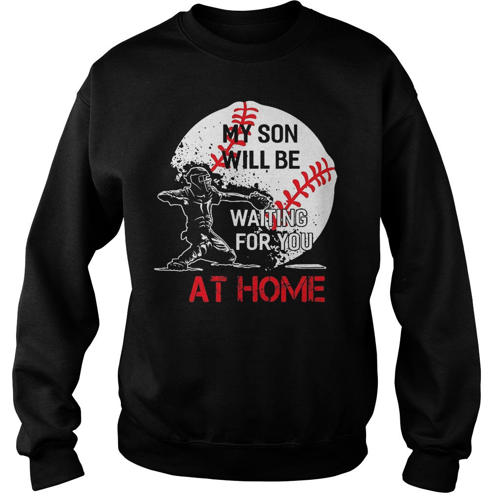 Baseball My Son Will Be Waiting For You At Home Sweater