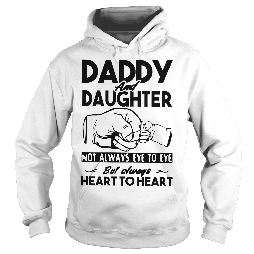Daddy And Daughter Not Always Eye To Eye Always Heart To Heart Hoodie