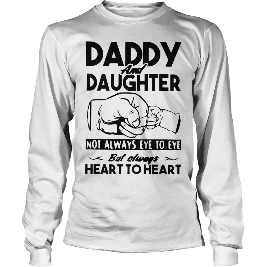 Daddy And Daughter Not Always Eye To Eye Always Heart To Heart Longsleeve