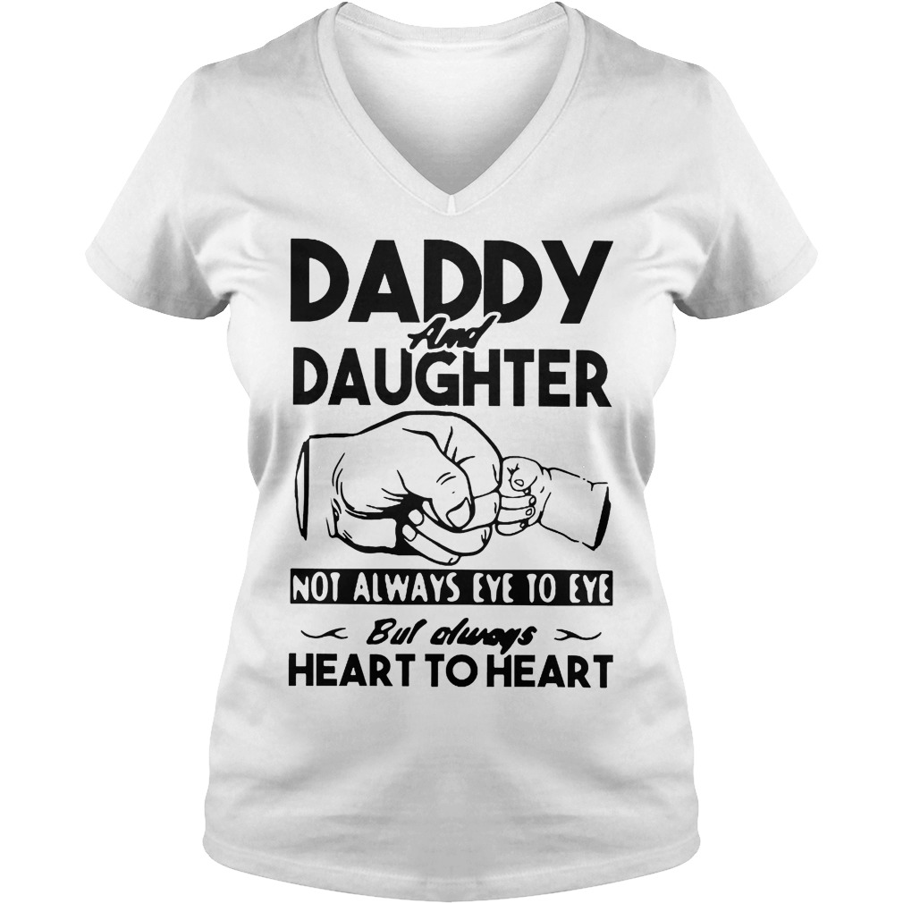 Daddy And Daughter Not Always Eye To Eye Always Heart To Heart V Neck
