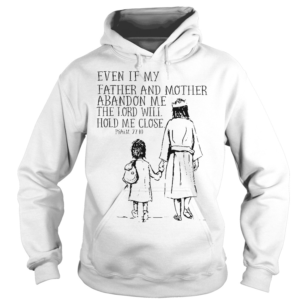 Even If My Father And Mother Abandon Me The Lord Will Hold Me Close Hoodie