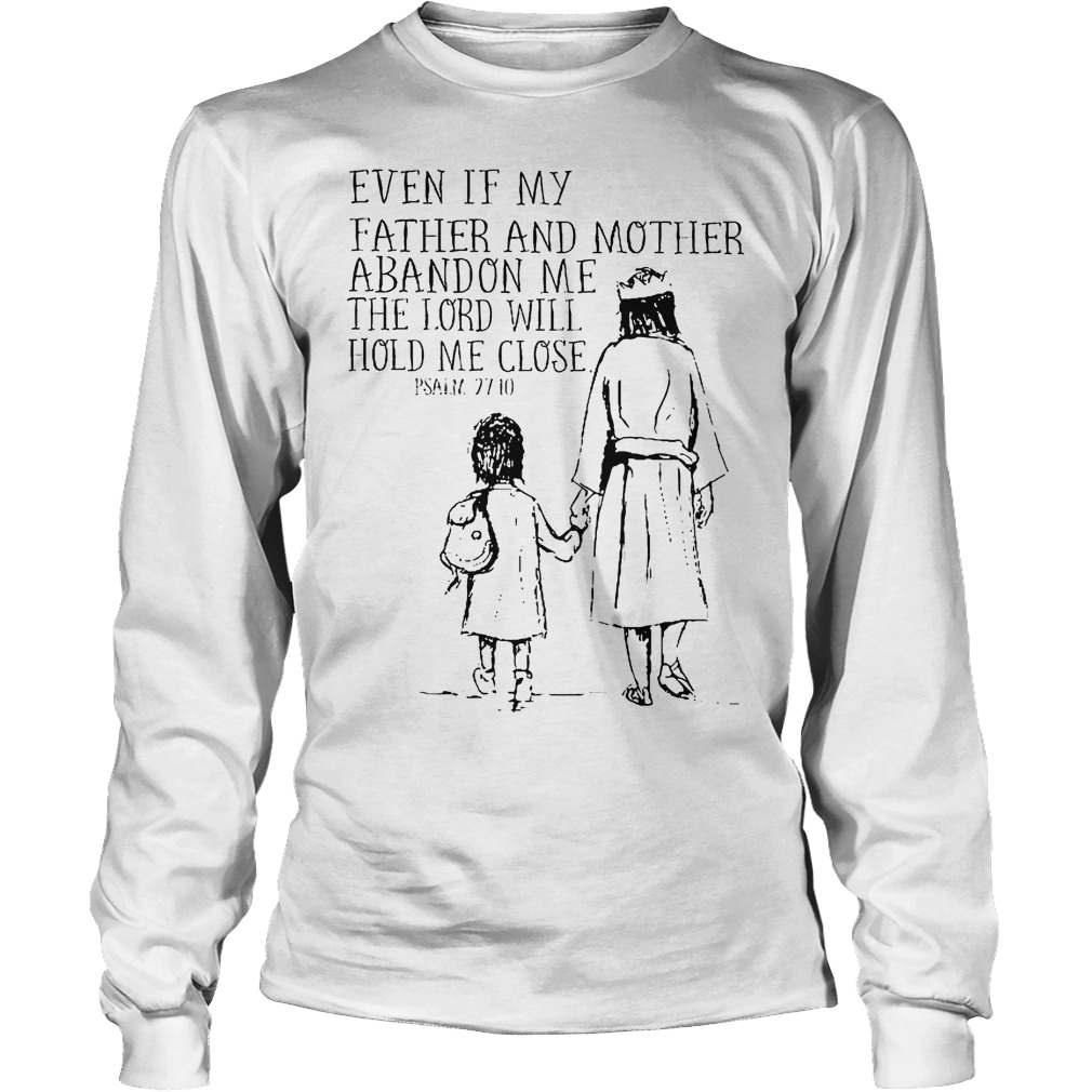 Even If My Father And Mother Abandon Me The Lord Will Hold Me Close Longsleeve