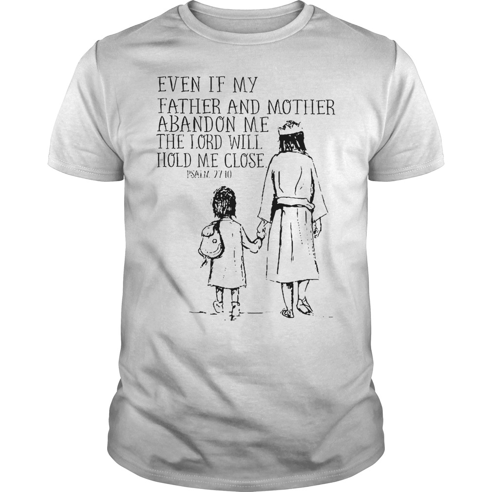 Even If My Father And Mother Abandon Me The Lord Will Hold Me Close Shirt