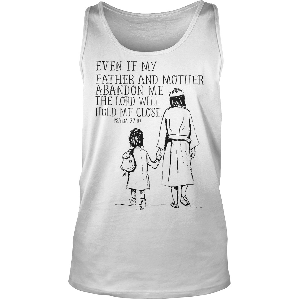 Even If My Father And Mother Abandon Me The Lord Will Hold Me Close Tanktop
