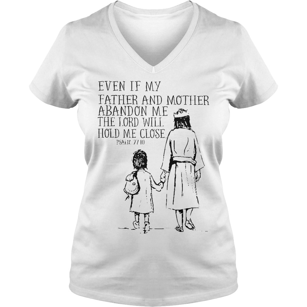 Even If My Father And Mother Abandon Me The Lord Will Hold Me Close V Neck