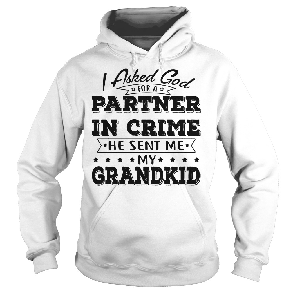 I Asked God For A Partner In Crime He Sent Me My Grandkid Hoodie