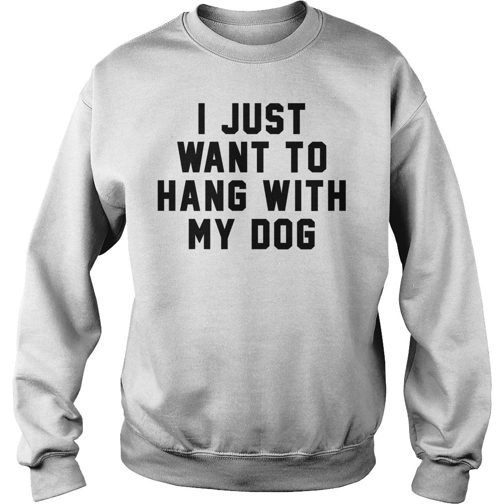 I Just Want To Hang With My Dog Sweater