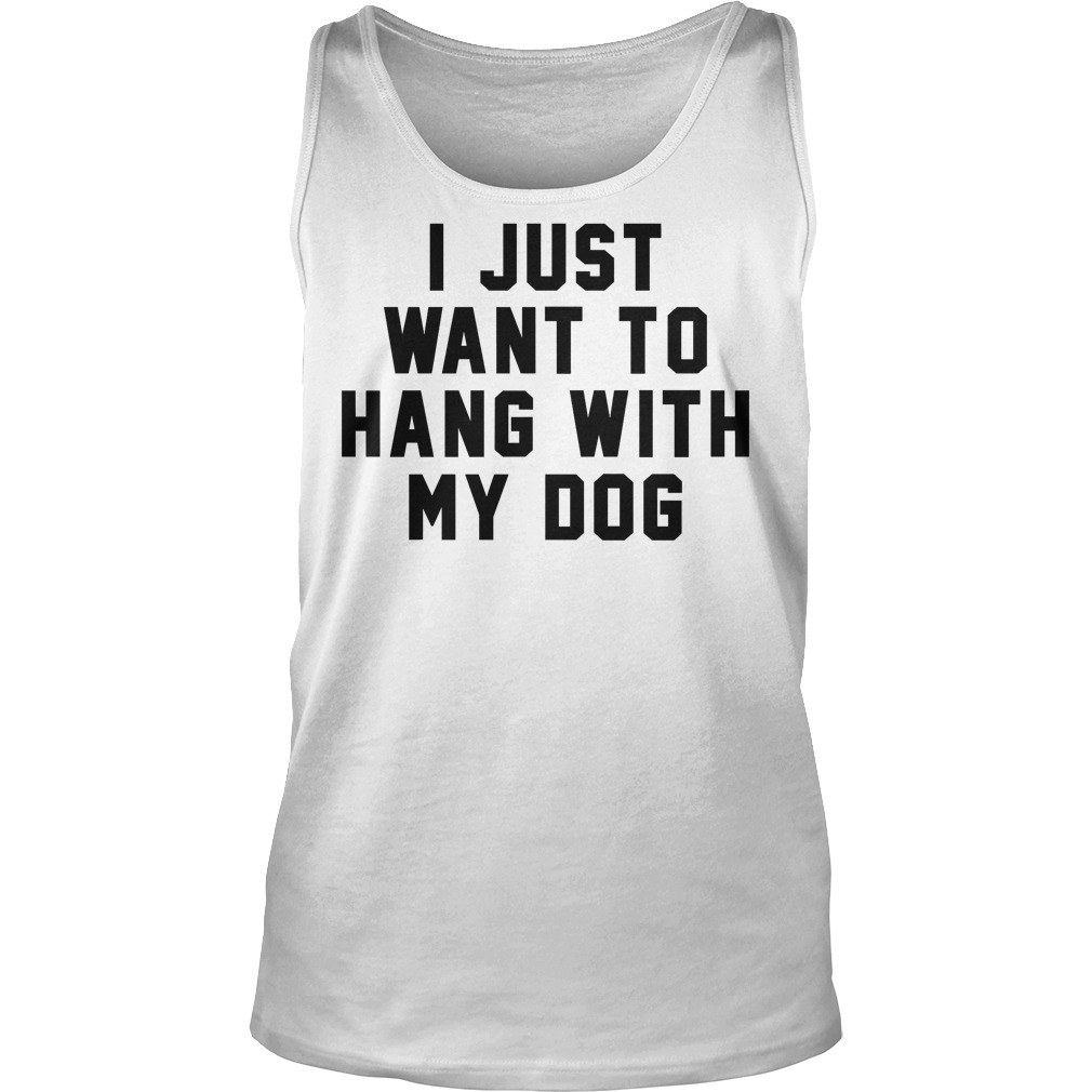 I Just Want To Hang With My Dog Tanktop