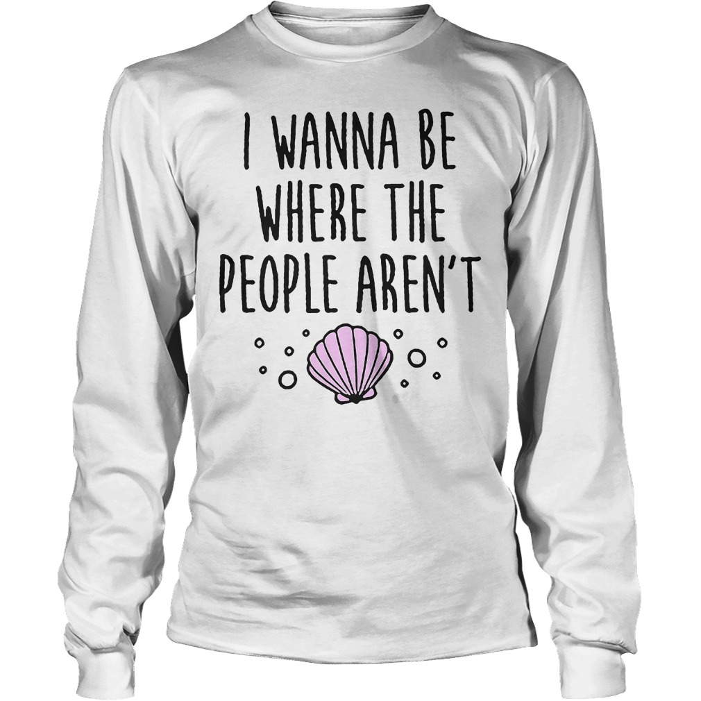 I Wanna Be Where The People Arent Longsleeve