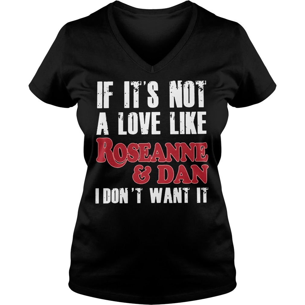 If Its Not A Love Like Roseanne And Dan I Dont Want It Ladies Vneck
