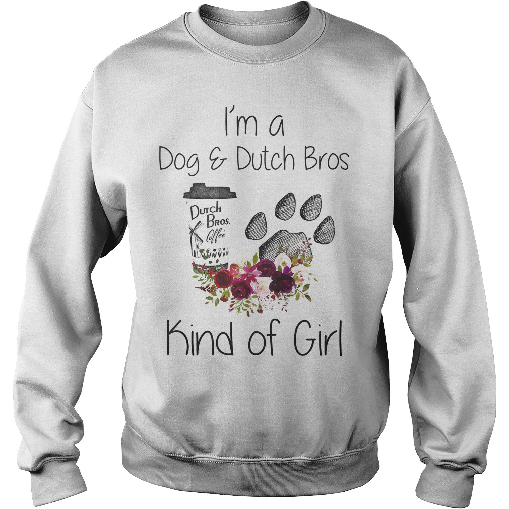 I'm A Dog And Dutch Bros Kind Of Girl Sweater