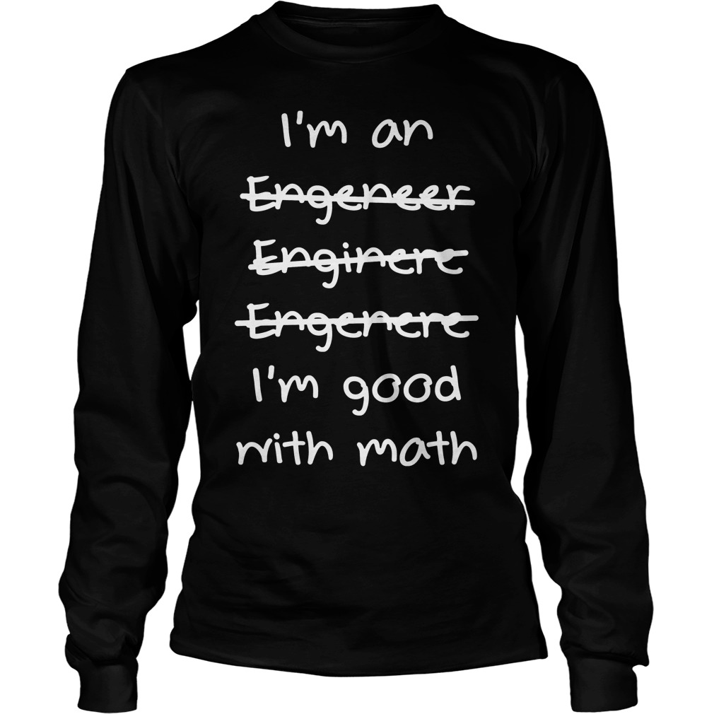 Im Not An Engeneer I'm Good With Math Longsleeve