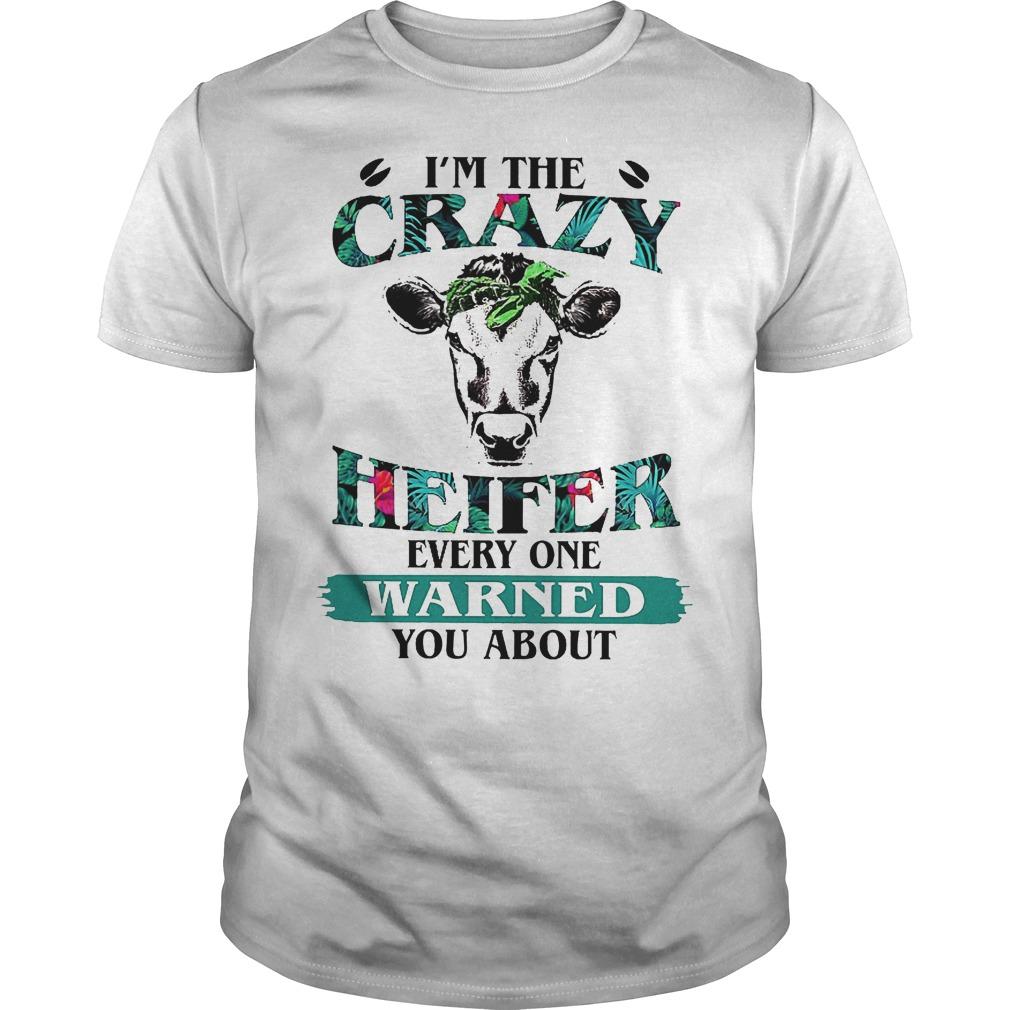 I'm The Crazy Heifer Everyone Warned You Shirt