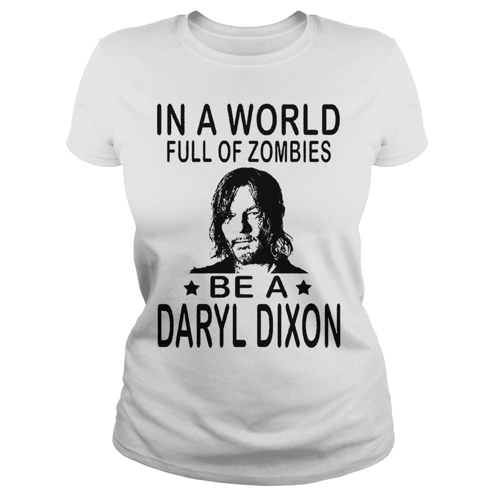 In A World Full Of Zombies Be A Daryl Dixon Ladies