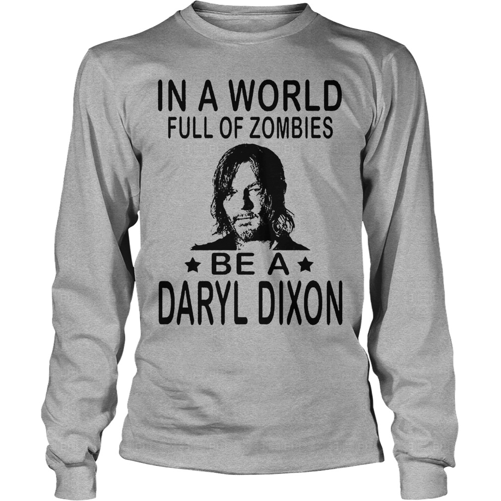 In A World Full Of Zombies Be A Daryl Dixon Longsleeve