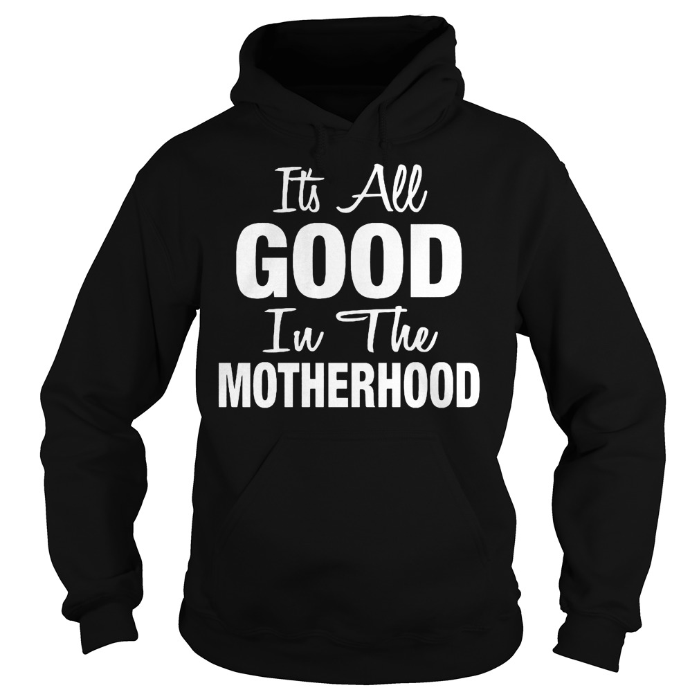 Its All Good In The Motherhood Hoodie