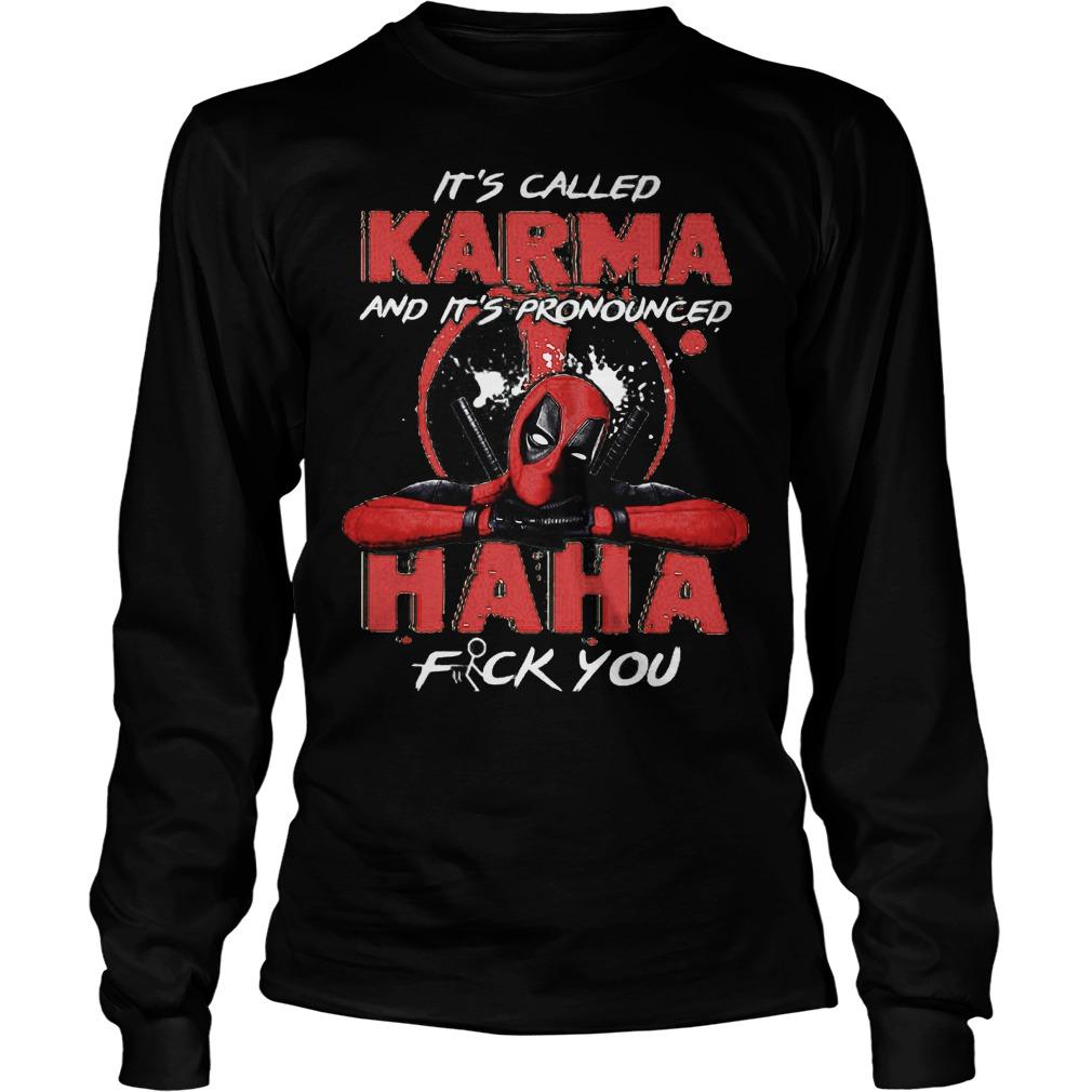 Its Called Karma And Its Pronounced Haha Longsleeve