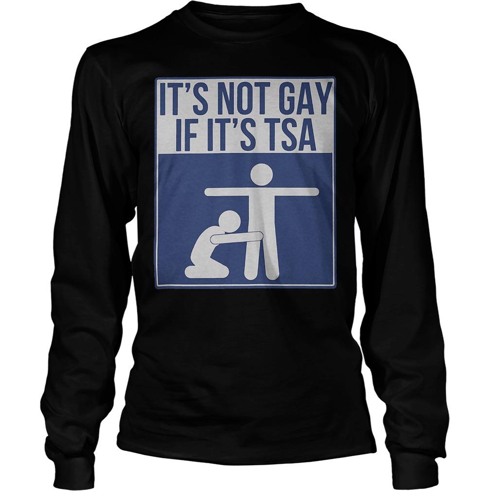 Its Not Gay If Its Tsa Longsleeve