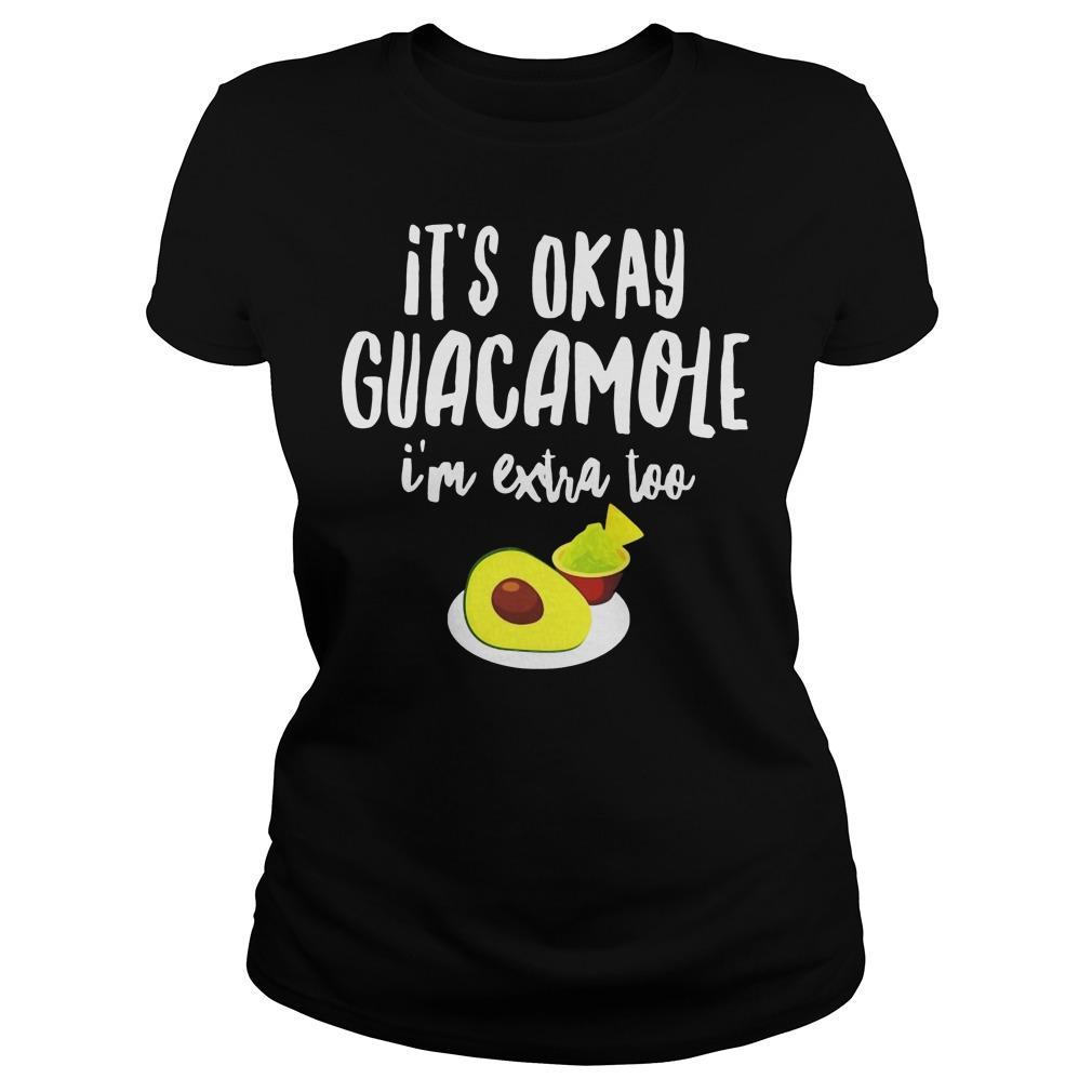 Its Okay Guacamole I'm Extra Too Ladies