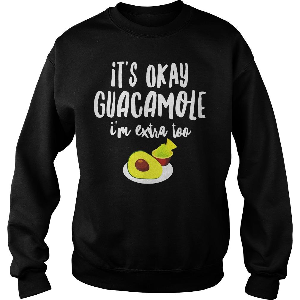 Its Okay Guacamole I'm Extra Too Sweater