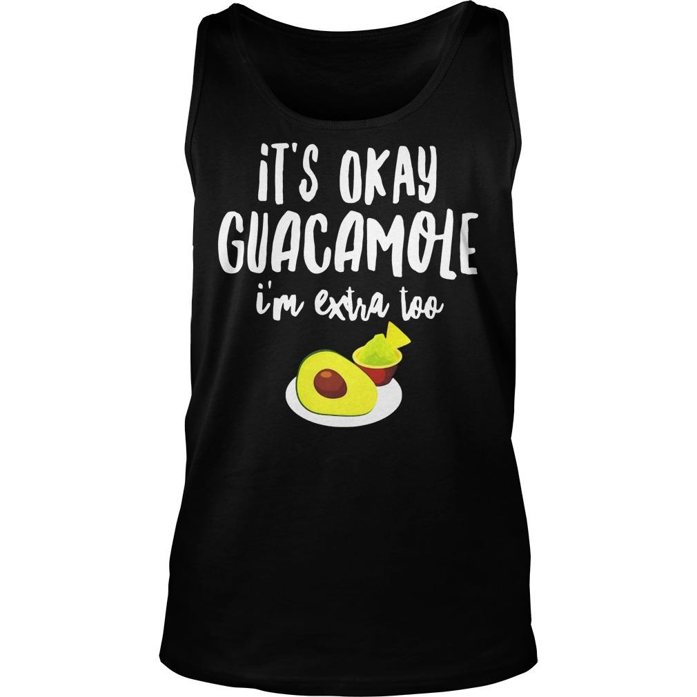 Its Okay Guacamole I'm Extra Too Tanktop