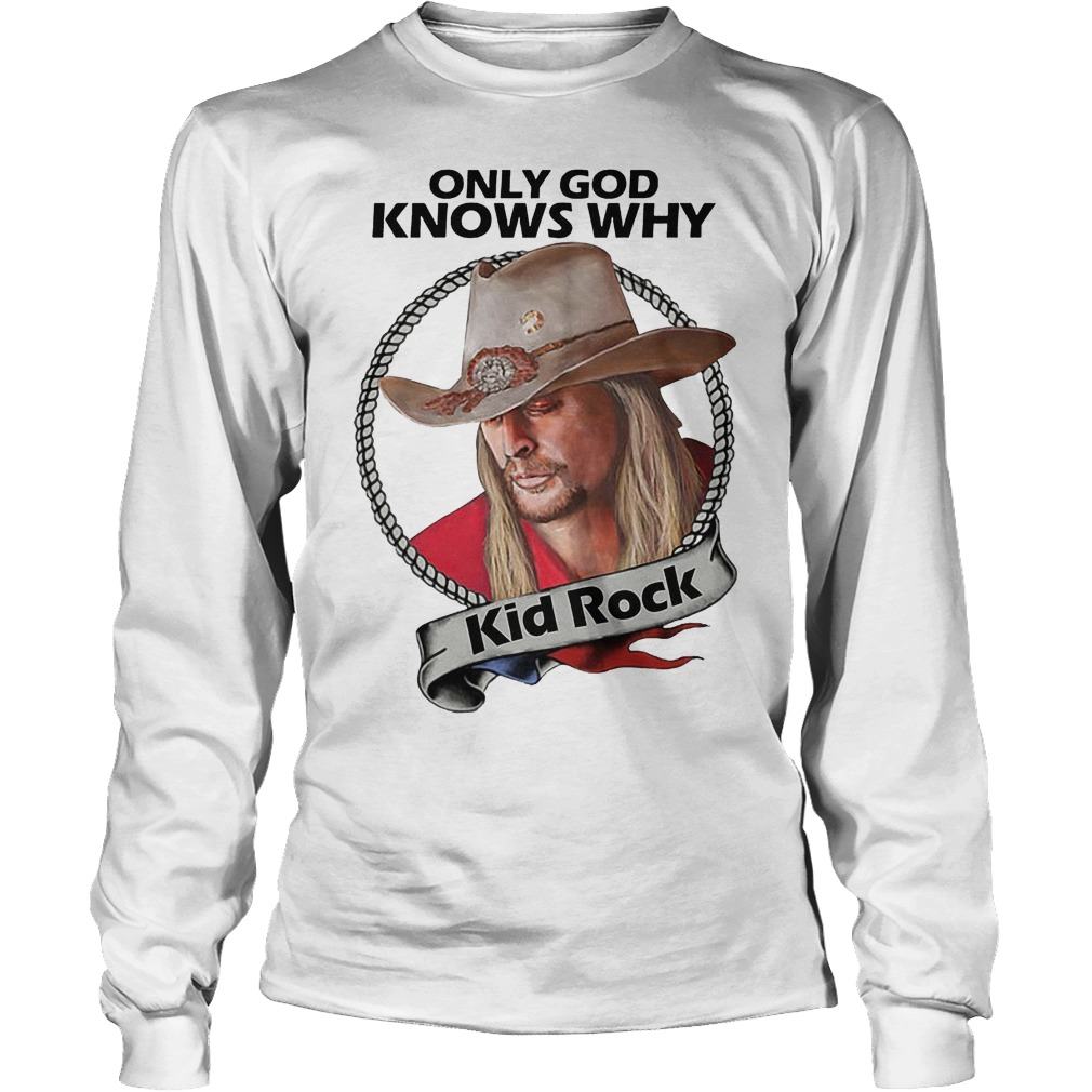Kid Rock Only God Knows Why Longsleeve