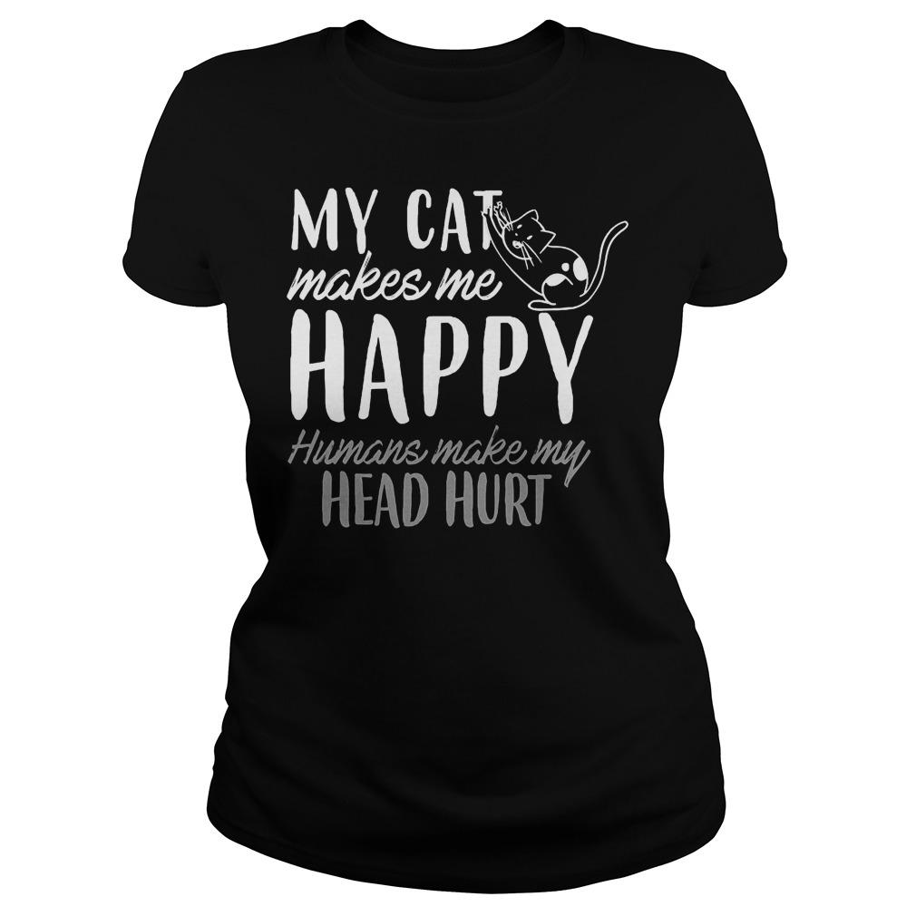 My Cat Makes Me Happy Humans Make My Head Hurt Ladies