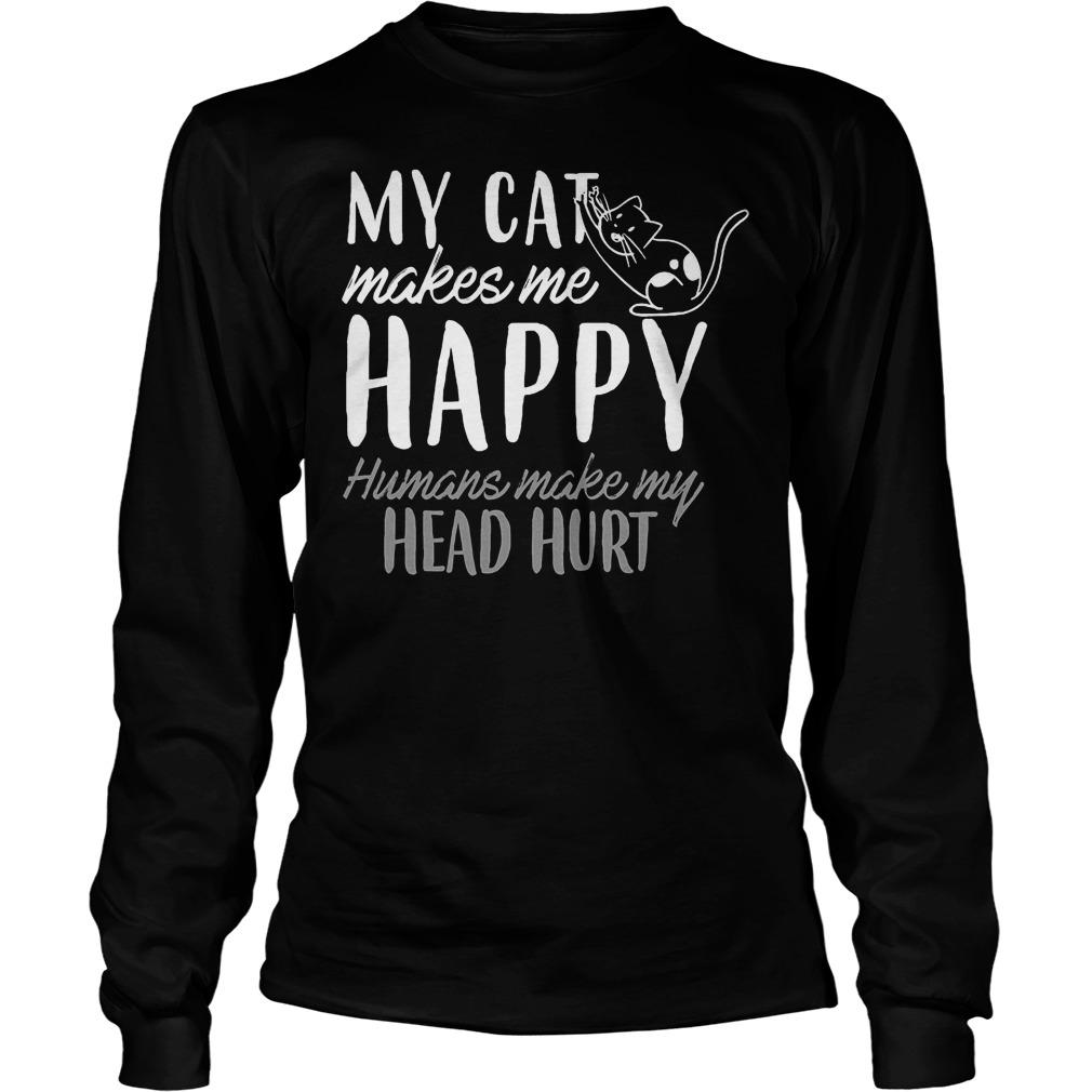 My Cat Makes Me Happy Humans Make My Head Hurt Longsleeve
