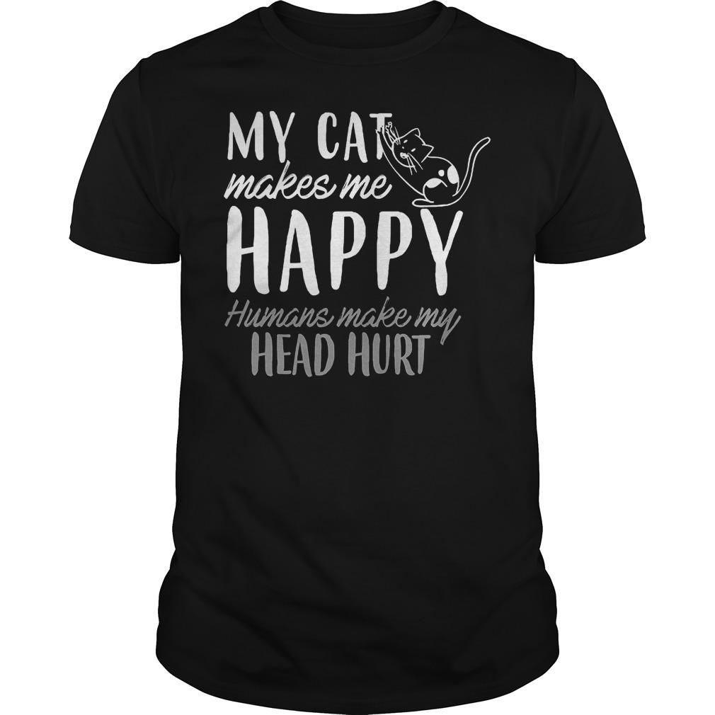 My Cat Makes Me Happy Humans Make My Head Hurt Shirt