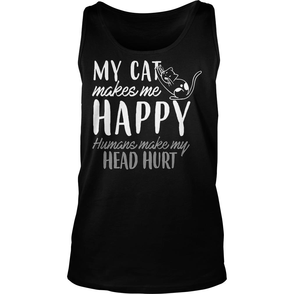 My Cat Makes Me Happy Humans Make My Head Hurt Tanktop