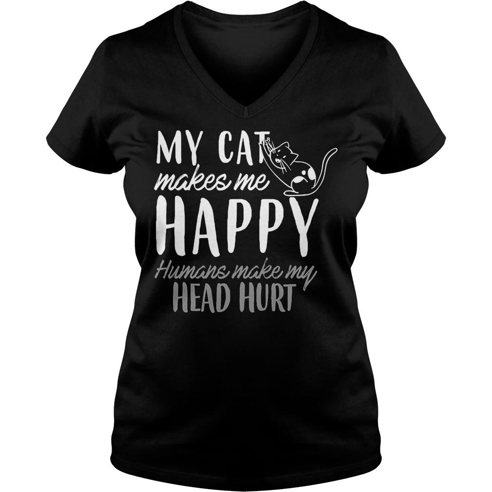 My Cat Makes Me Happy Humans Make My Head Hurt V Neck
