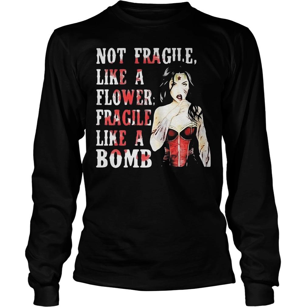 Not Fragile Like A Flower Fragile Like A Bombwonder Woman Longsleeve