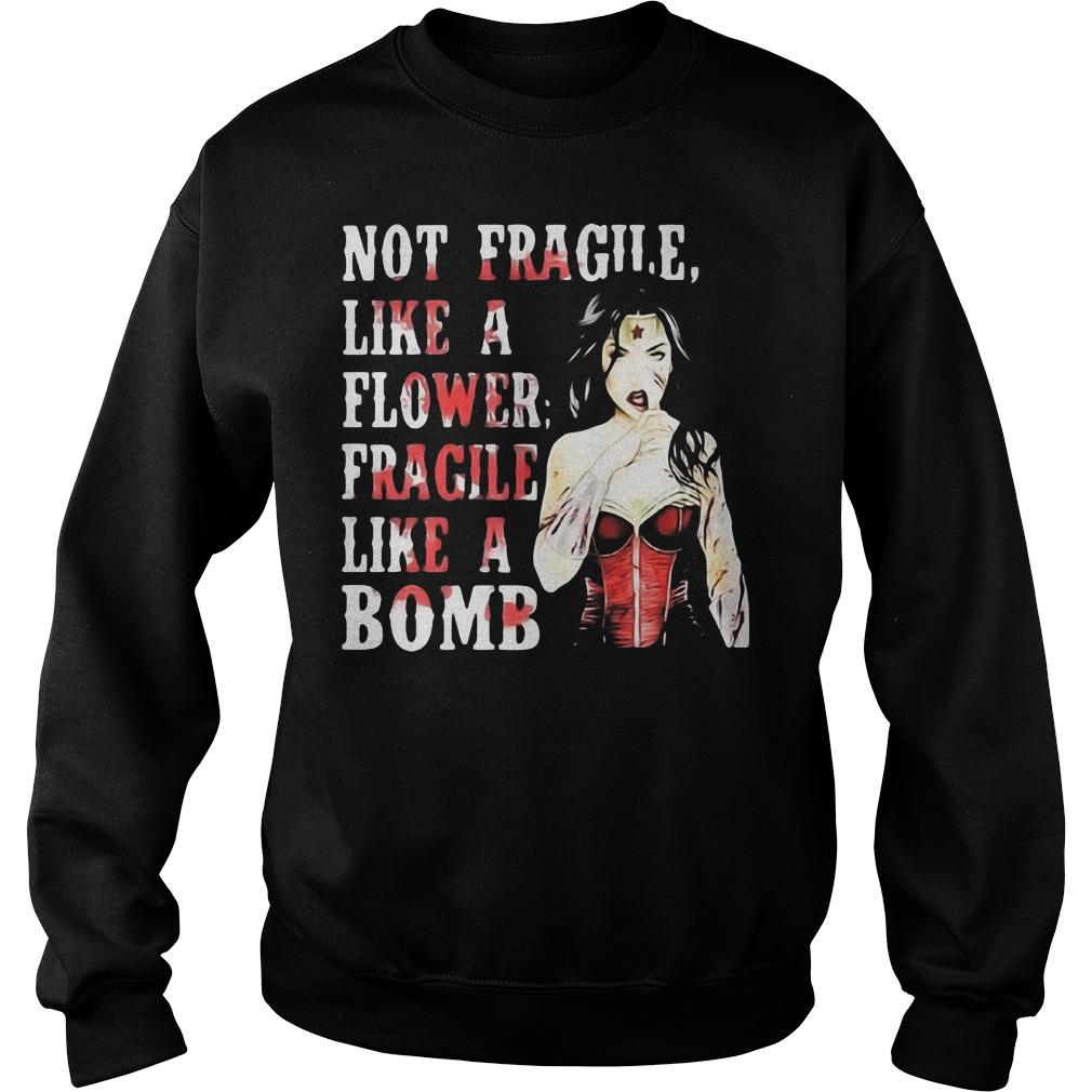 Not Fragile Like A Flower Fragile Like A Bombwonder Woman Sweater