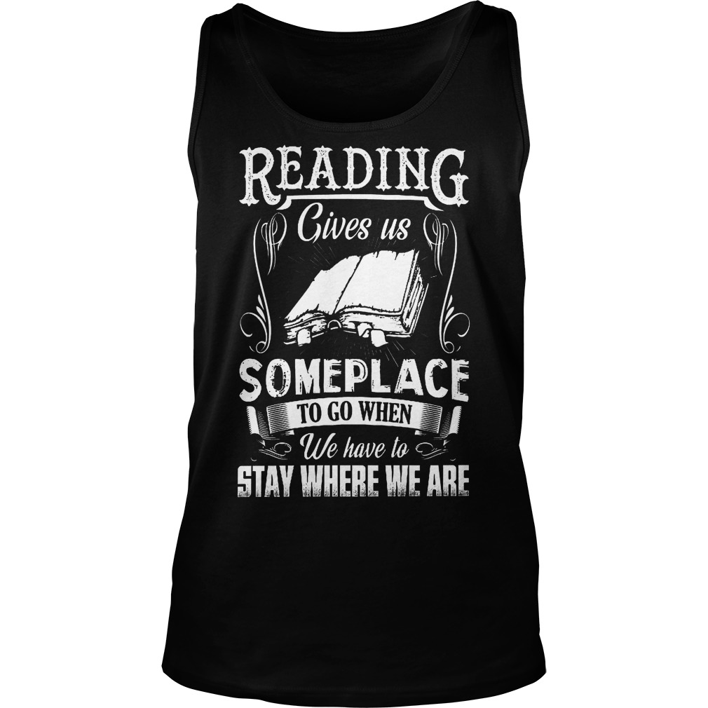 Reading Gives Us Someplace To Go When We Have To Stay Where We Are Tanktop