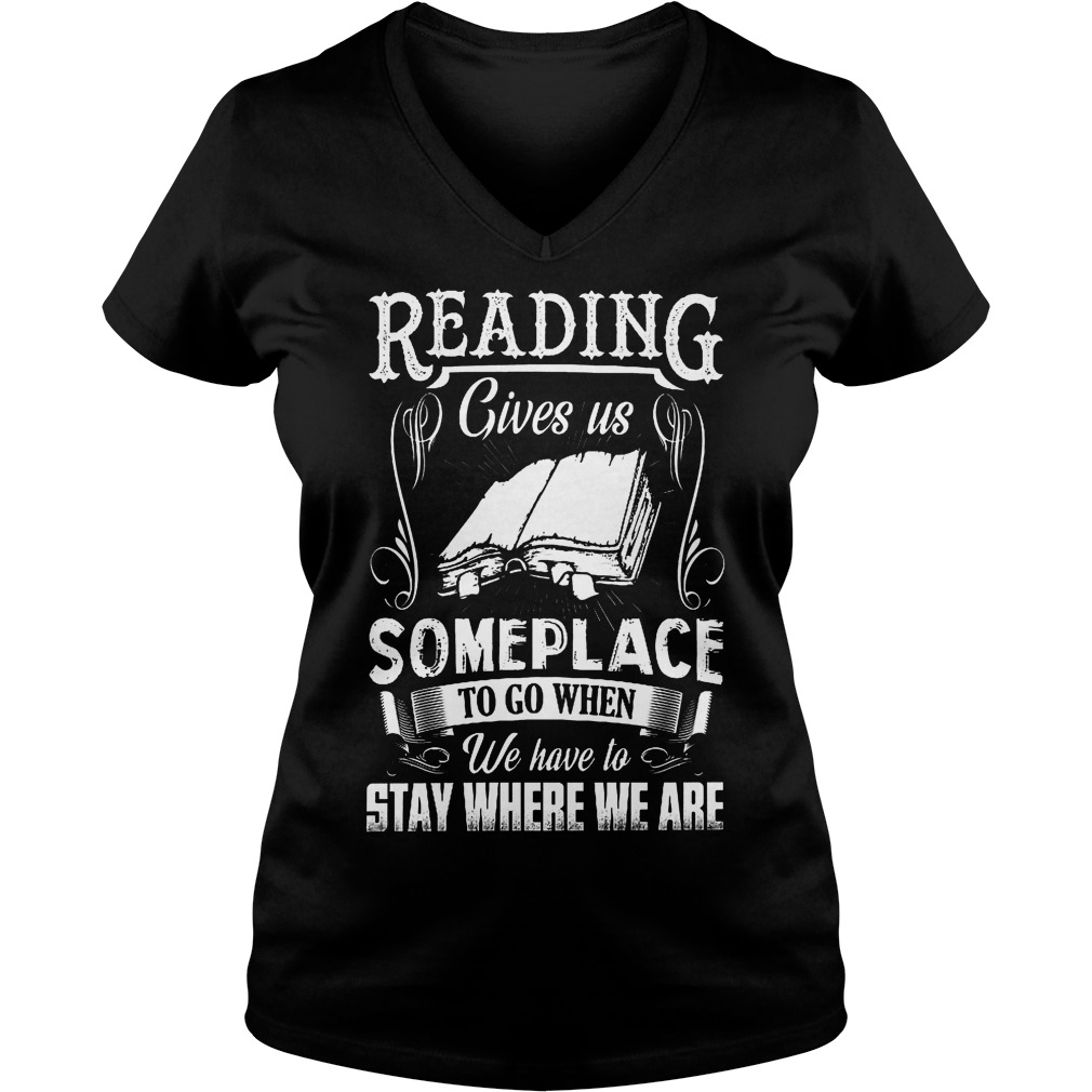 Reading Gives Us Someplace To Go When We Have To Stay Where We Are V Neck