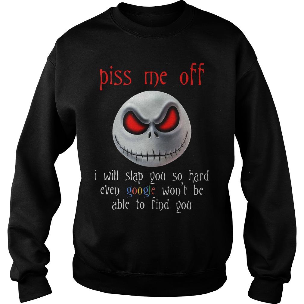 Skellington Piss Me Off I Will Slap You So Hard Sweater