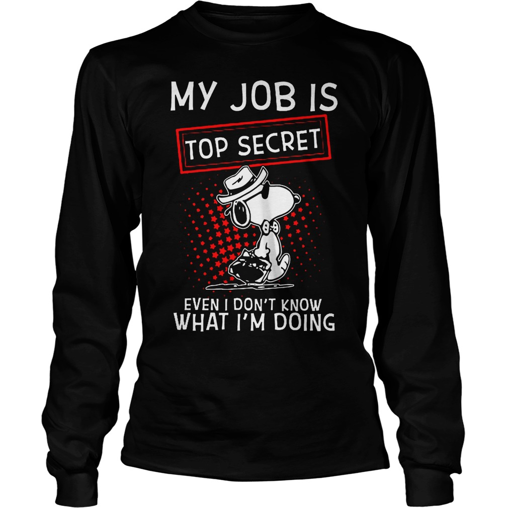 Snoopy My Job Is Top Secret Even I Don't Know What I'm Doing Longsleeve