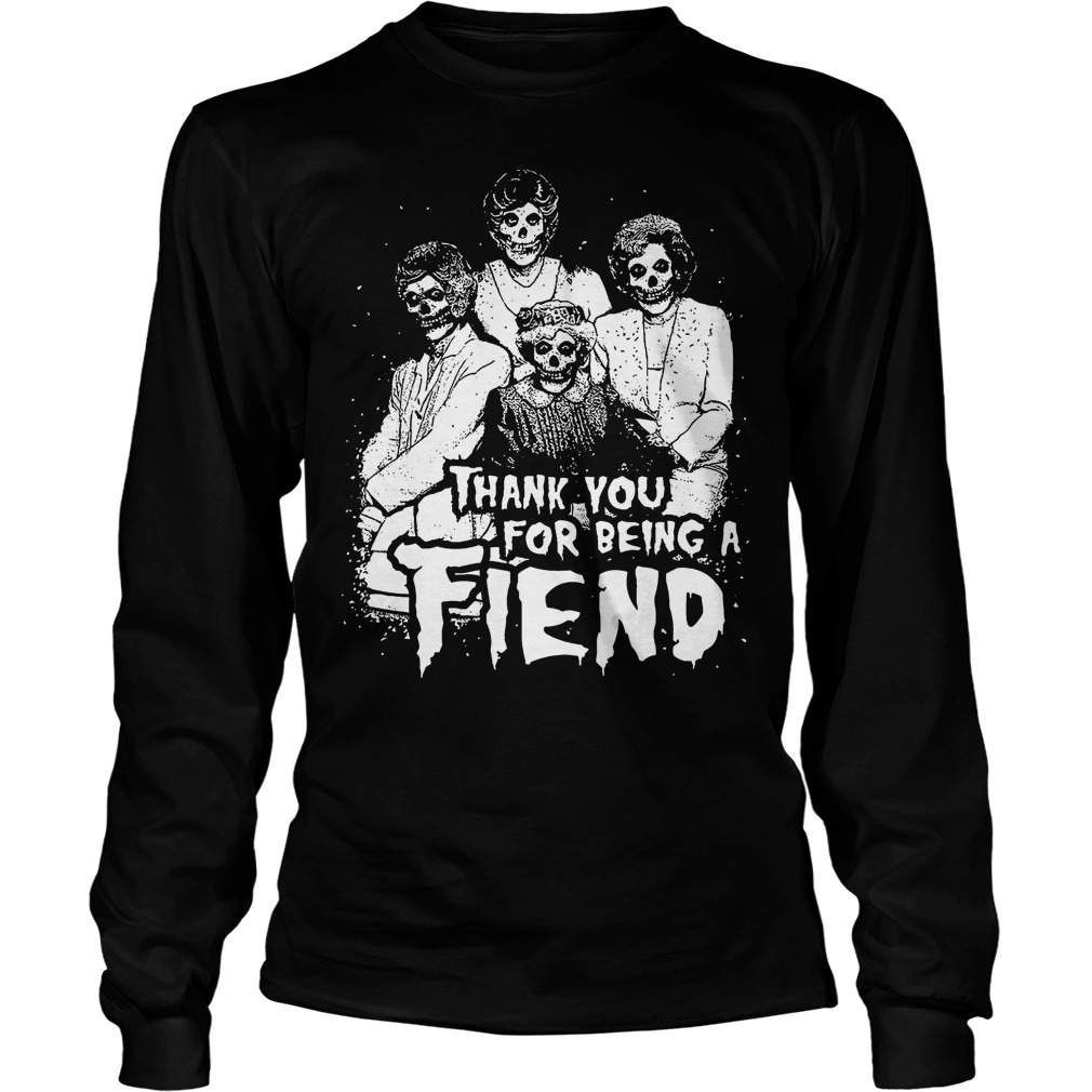 Thank You For Being A Fiend Longsleeve
