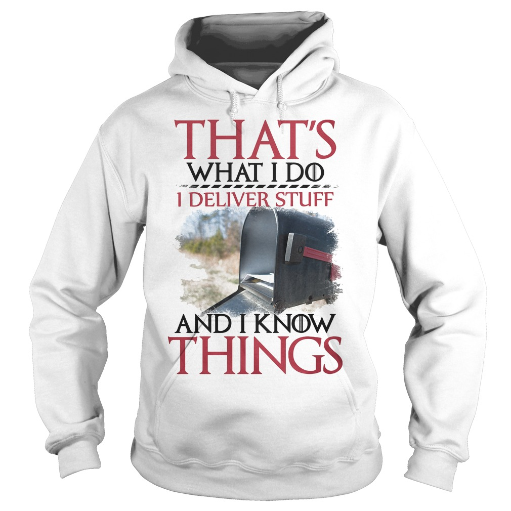 That's What I Do I Deliver Stuff And I Know Things Hoodie