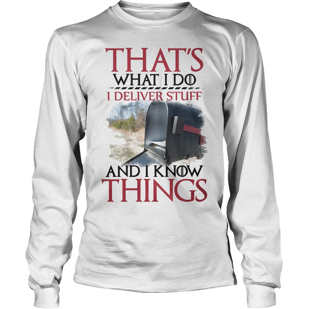 That's What I Do I Deliver Stuff And I Know Things Longsleeve