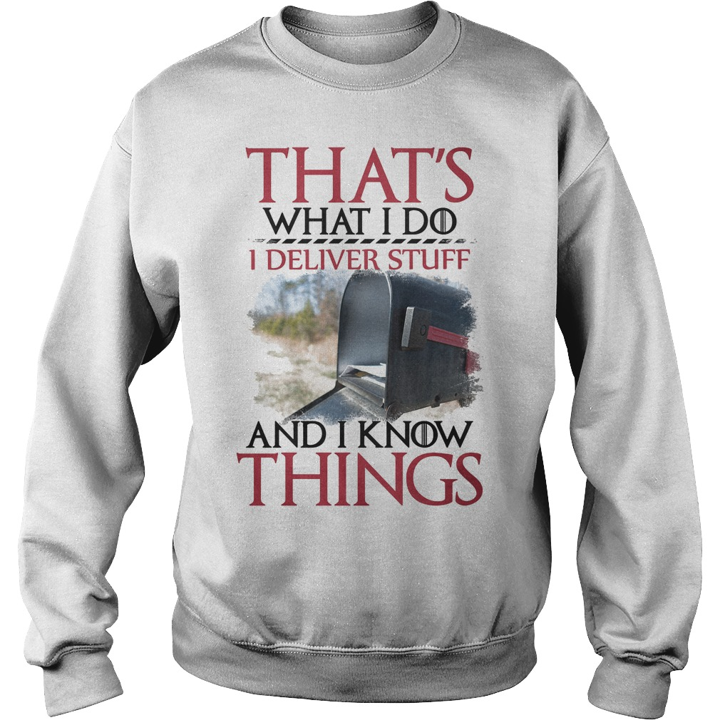 That's What I Do I Deliver Stuff And I Know Things Sweater