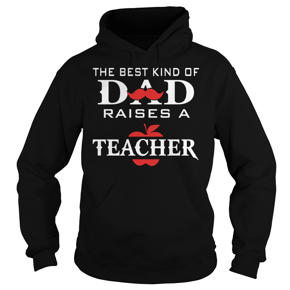 The Best Kind Of Dad Raises A Teacher Hoodie