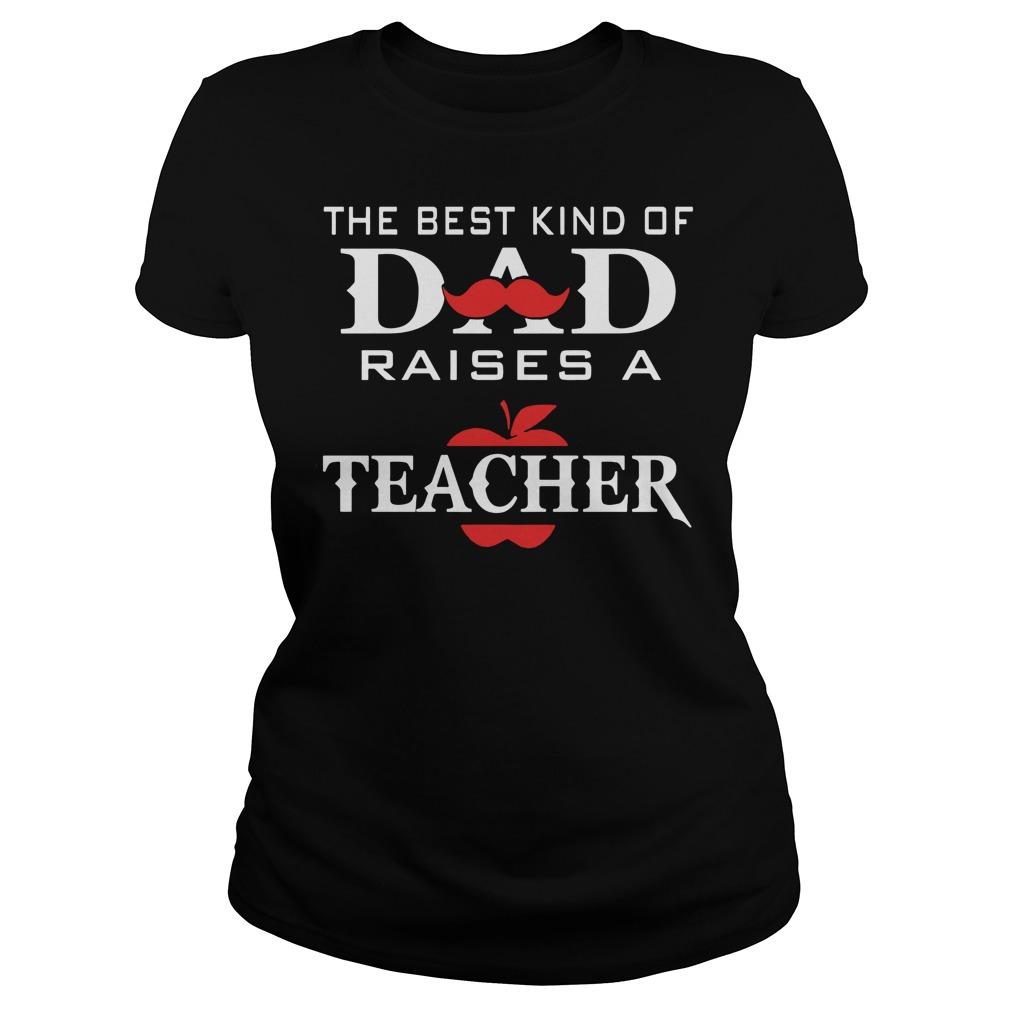 The Best Kind Of Dad Raises A Teacher Ladies