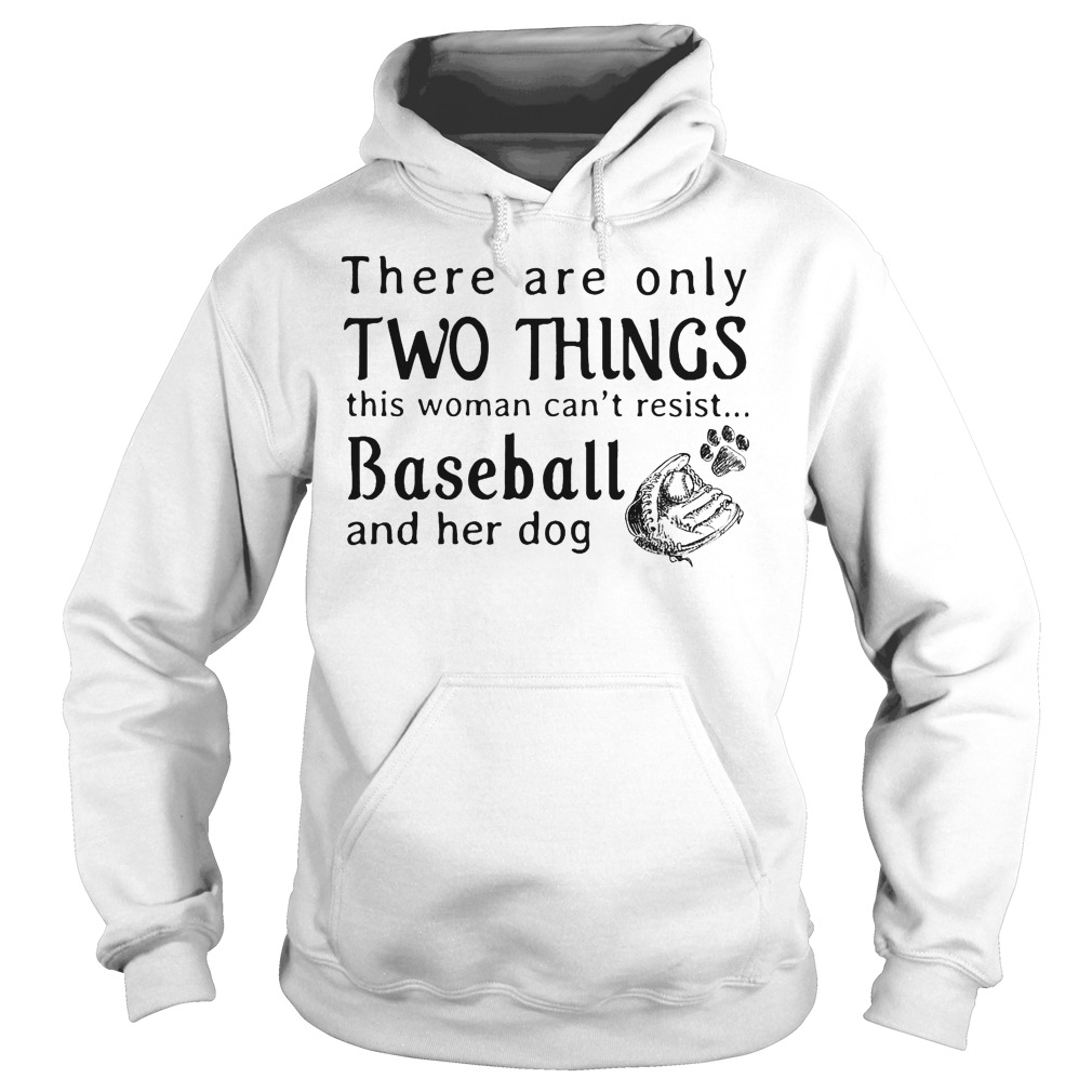There Are Only Two Things This Woman Can't Resist Baseball And Her Dog Hoodie
