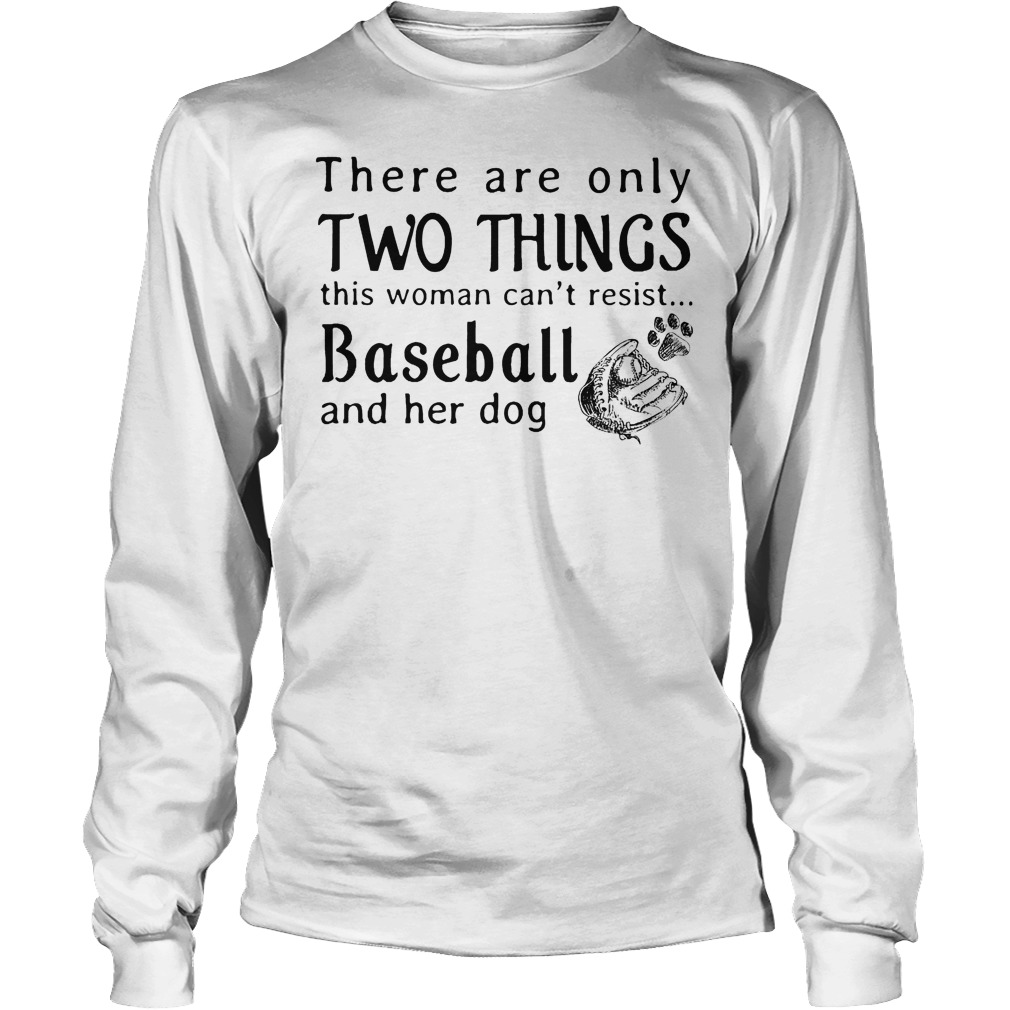 There Are Only Two Things This Woman Can't Resist Baseball And Her Dog Longsleeve
